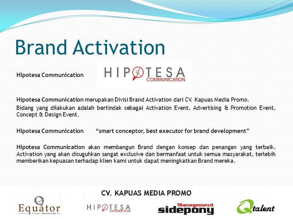 Brand Activation Hipotesa Communication Hipotesa Communication merupakan Divisi Brand Activation dari CV. Kapuas Media Promo. Bidang yang dilakukan ad