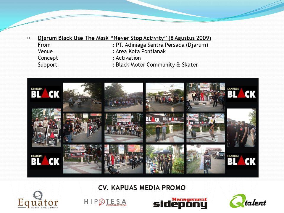 "Djarum Black Use The Mask ""Never Stop Activity"" (8 Agustus 2009) From: PT. Adiniaga Sentra Persada (Djarum) Venue: Area Kota Pontianak Concept: Activ"