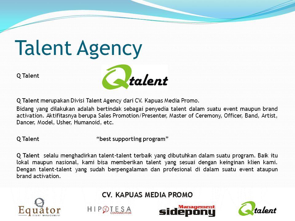 Talent Agency Q Talent Q Talent merupakan Divisi Talent Agency dari CV. Kapuas Media Promo. Bidang yang dilakukan adalah bertindak sebagai penyedia ta