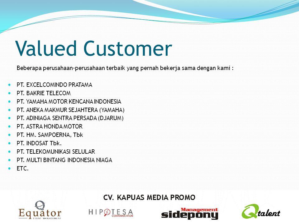 Valued Customer Beberapa perusahaan-perusahaan terbaik yang pernah bekerja sama dengan kami : PT. EXCELCOMINDO PRATAMA PT. BAKRIE TELECOM PT. YAMAHA M