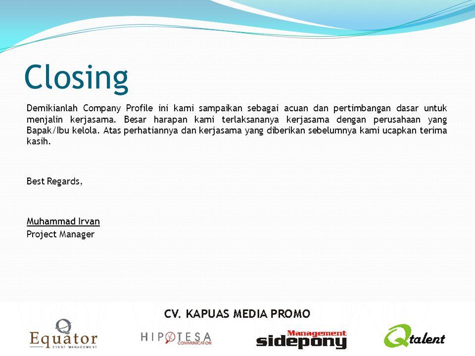 Closing Demikianlah Company Profile ini kami sampaikan sebagai acuan dan pertimbangan dasar untuk menjalin kerjasama. Besar harapan kami terlaksananya