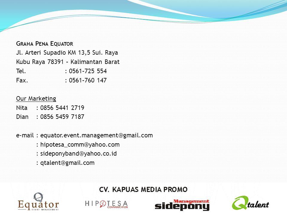 G RAHA P ENA E QUATOR Jl. Arteri Supadio KM 13,5 Sui. Raya Kubu Raya 78391 – Kalimantan Barat Tel.: 0561–725 554 Fax.: 0561–760 147 Our Marketing Nita