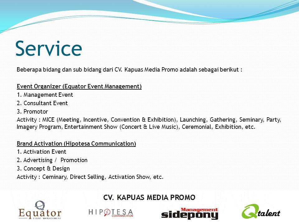 Service Beberapa bidang dan sub bidang dari CV. Kapuas Media Promo adalah sebagai berikut : Event Organizer (Equator Event Management) 1. Management E