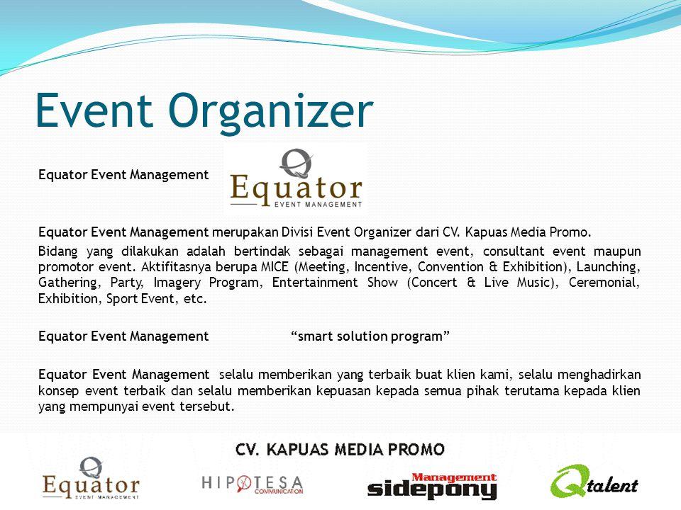 Event Organizer Equator Event Management Equator Event Management merupakan Divisi Event Organizer dari CV. Kapuas Media Promo. Bidang yang dilakukan