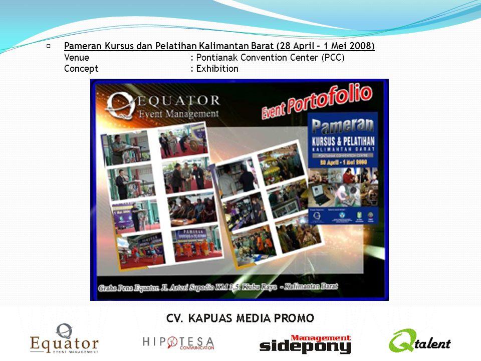Pameran Kursus dan Pelatihan Kalimantan Barat (28 April – 1 Mei 2008) Venue: Pontianak Convention Center (PCC) Concept: Exhibition