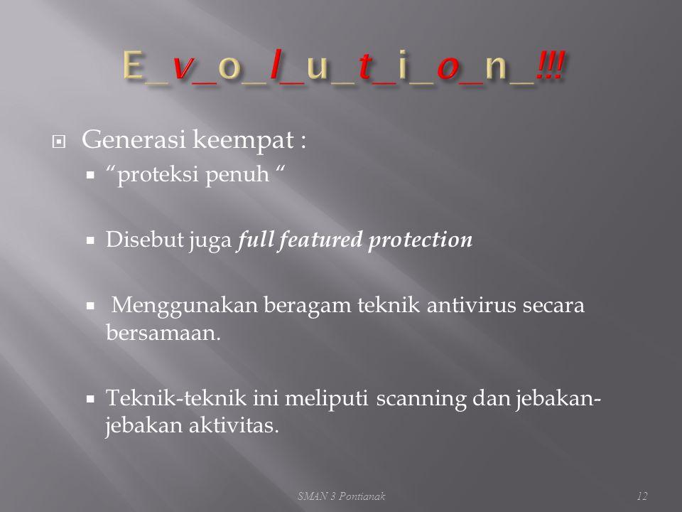  Generasi keempat :  proteksi penuh  Disebut juga full featured protection  Menggunakan beragam teknik antivirus secara bersamaan.