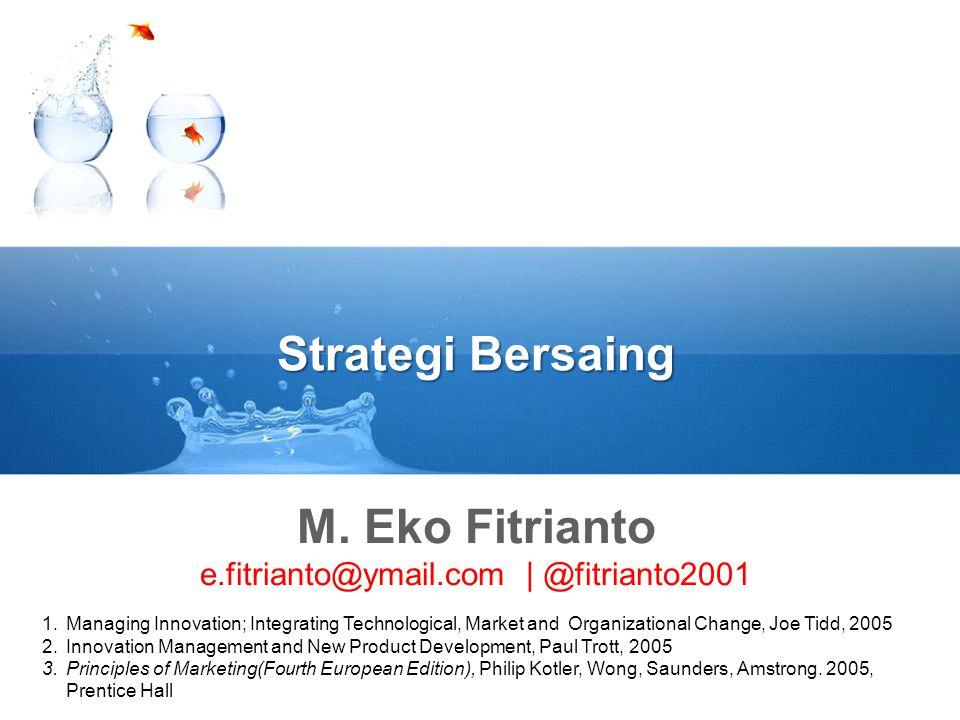 Strategi Bersaing M. Eko Fitrianto e.fitrianto@ymail.com | @fitrianto2001 1.Managing Innovation; Integrating Technological, Market and Organizational