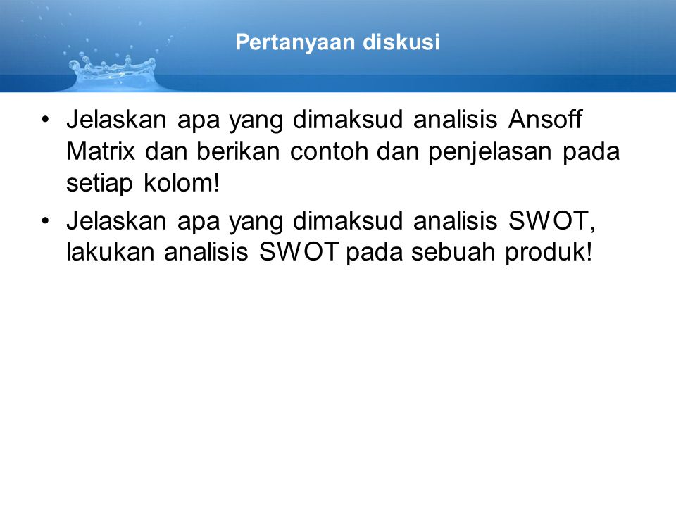 Pertanyaan diskusi Jelaskan apa yang dimaksud analisis Ansoff Matrix dan berikan contoh dan penjelasan pada setiap kolom! Jelaskan apa yang dimaksud a