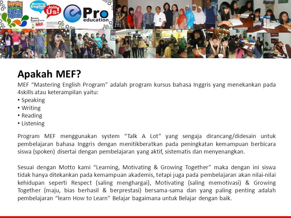 """Apakah MEF? MEF """"Mastering English Program"""" adalah program kursus bahasa Inggris yang menekankan pada 4skills atau keterampilan yaitu: Speaking Writin"""