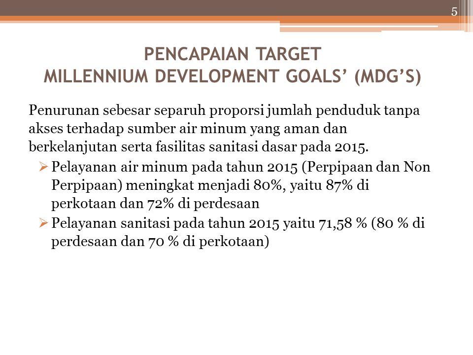 5 PENCAPAIAN TARGET MILLENNIUM DEVELOPMENT GOALS' (MDG'S) Penurunan sebesar separuh proporsi jumlah penduduk tanpa akses terhadap sumber air minum yang aman dan berkelanjutan serta fasilitas sanitasi dasar pada 2015.