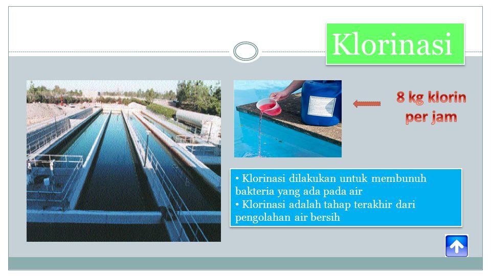 Klorinasi Klorinasi dilakukan untuk membunuh bakteria yang ada pada air Klorinasi adalah tahap terakhir dari pengolahan air bersih Klorinasi dilakukan untuk membunuh bakteria yang ada pada air Klorinasi adalah tahap terakhir dari pengolahan air bersih