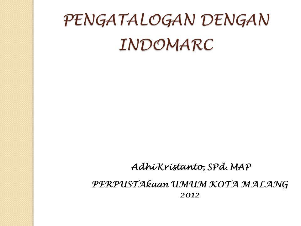 PENGATALOGAN DENGAN INDOMARC Adhi Kristanto, SPd. MAP PERPUSTAkaan UMUM KOTA MALANG 2012