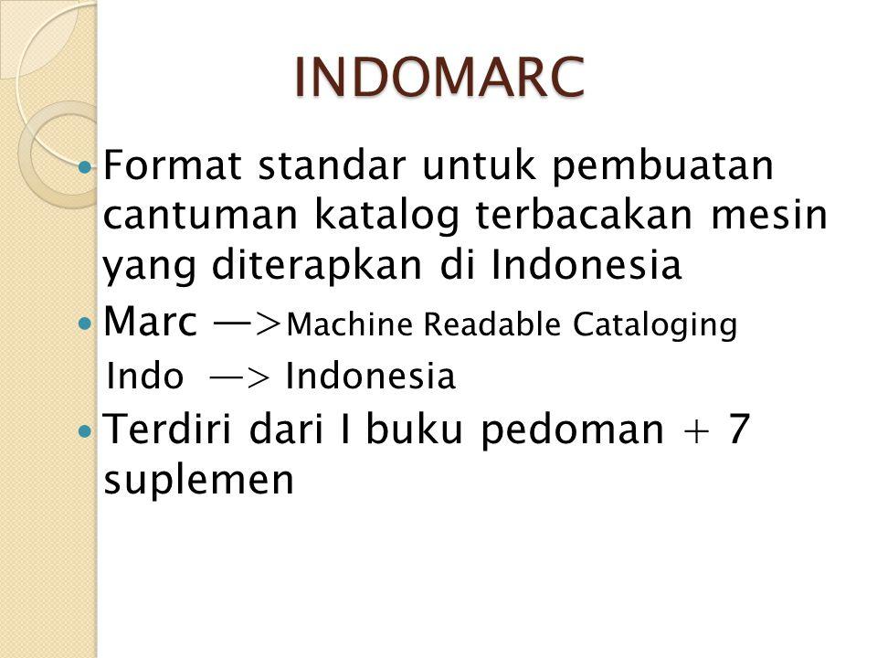 INDOMARC Format standar untuk pembuatan cantuman katalog terbacakan mesin yang diterapkan di Indonesia Marc —> Machine Readable Cataloging Indo —> Ind