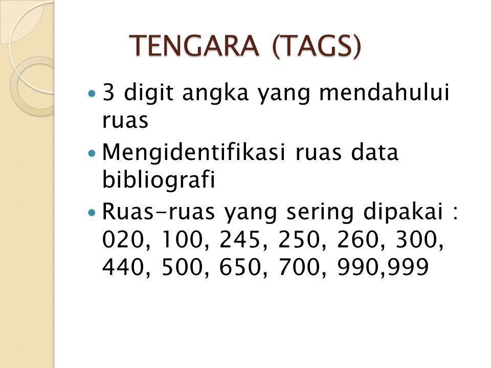 TENGARA (TAGS) 3 digit angka yang mendahului ruas Mengidentifikasi ruas data bibliografi Ruas-ruas yang sering dipakai : 020, 100, 245, 250, 260, 300,