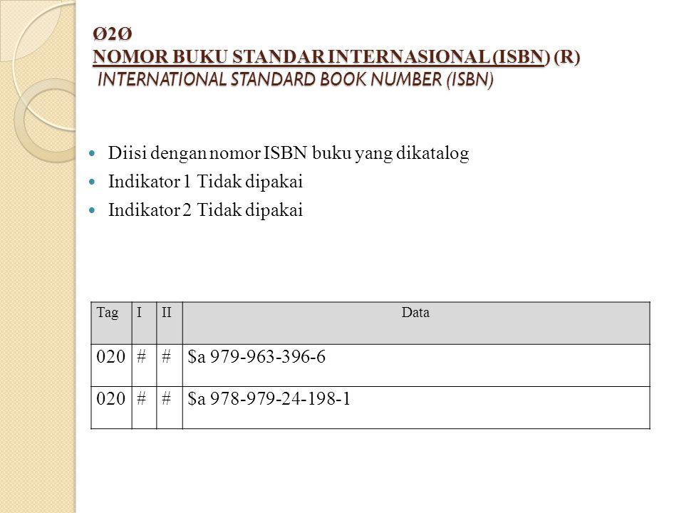 Ø2Ø NOMOR BUKU STANDAR INTERNASIONAL (ISBN) (R) INTERNATIONAL STANDARD BOOK NUMBER (ISBN) Diisi dengan nomor ISBN buku yang dikatalog Indikator 1 Tida
