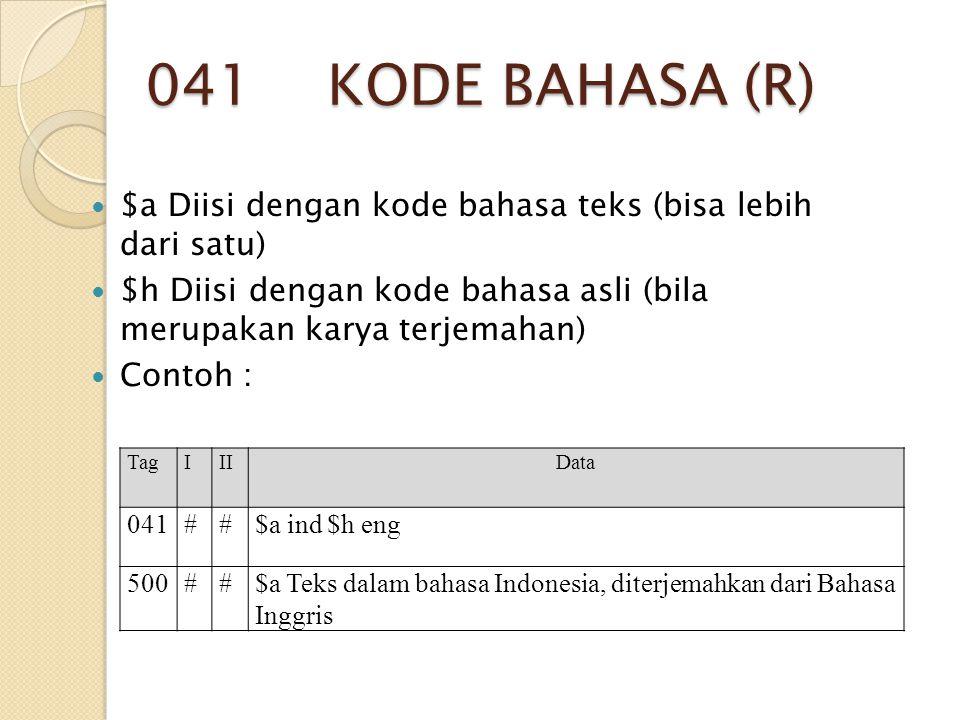 041 KODE BAHASA (R) $a Diisi dengan kode bahasa teks (bisa lebih dari satu) $h Diisi dengan kode bahasa asli (bila merupakan karya terjemahan) Contoh