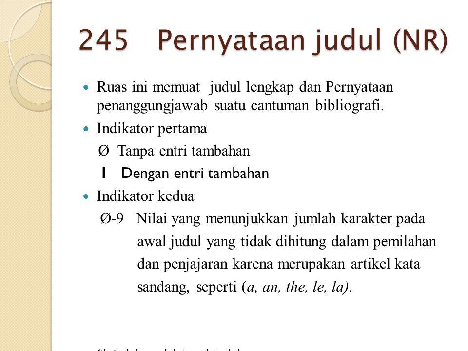 Ruas ini memuat judul lengkap dan Pernyataan penanggungjawab suatu cantuman bibliografi. Indikator pertama Ø Tanpa entri tambahan 1 Dengan entri tamba