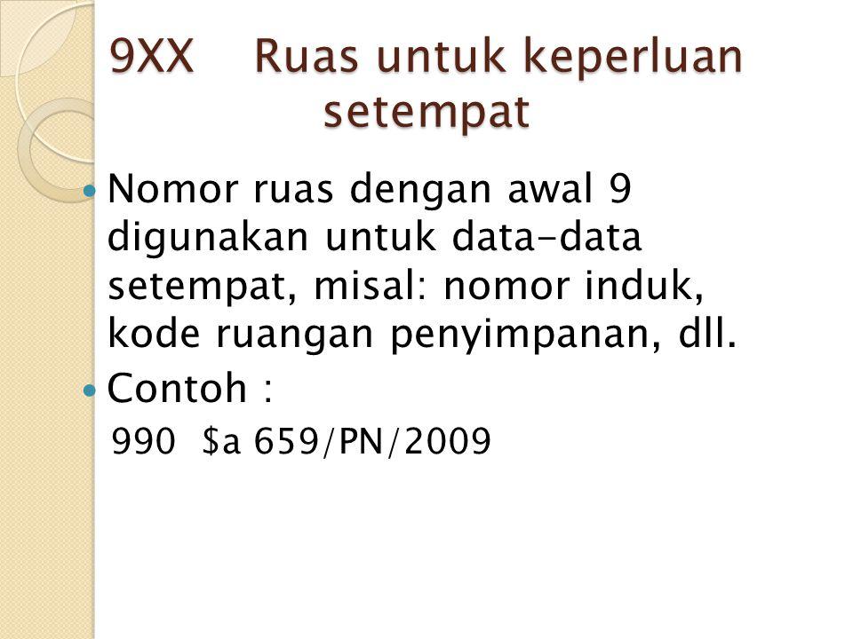 9XX Ruas untuk keperluan setempat Nomor ruas dengan awal 9 digunakan untuk data-data setempat, misal: nomor induk, kode ruangan penyimpanan, dll. Cont
