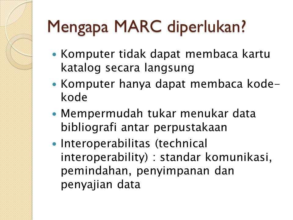 Mengapa MARC diperlukan? Komputer tidak dapat membaca kartu katalog secara langsung Komputer hanya dapat membaca kode- kode Mempermudah tukar menukar