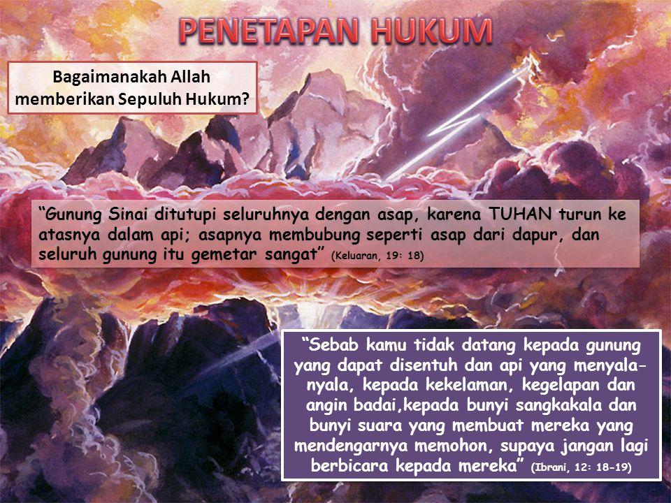 """Bagaimanakah Allah memberikan Sepuluh Hukum? """"Gunung Sinai ditutupi seluruhnya dengan asap, karena TUHAN turun ke atasnya dalam api; asapnya membubung"""