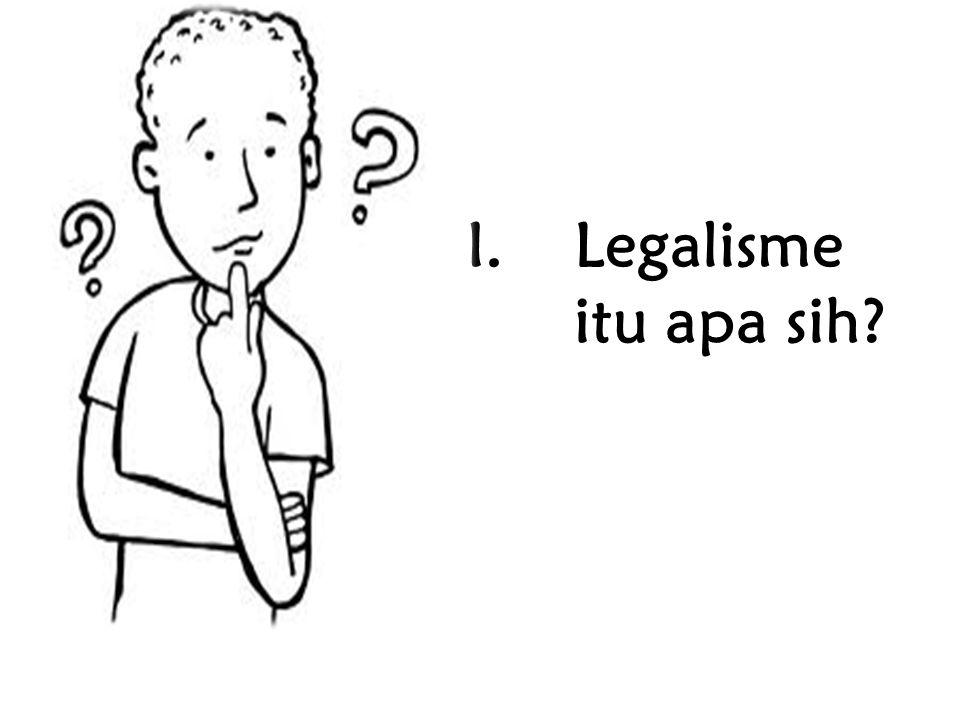 I.Legalisme itu apa sih?