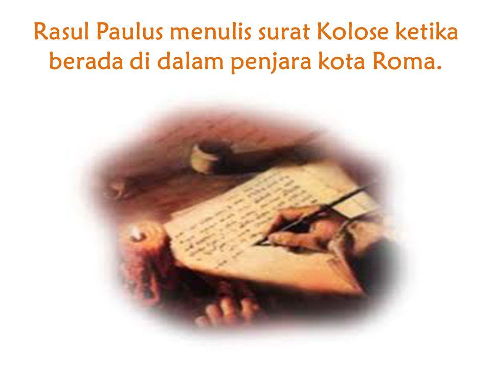 Rasul Paulus menulis surat Kolose ketika berada di dalam penjara kota Roma.
