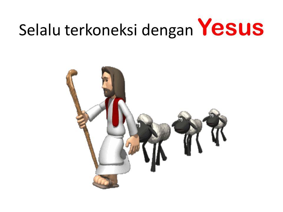 Selalu terkoneksi dengan Yesus