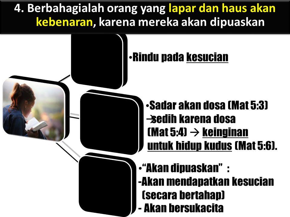 """Rindu pada kesucian Sadar akan dosa (Mat 5:3)  sedih karena dosa (Mat 5:4)  keinginan untuk hidup kudus (Mat 5:6). """"Akan dipuaskan"""" : -Akan mendapat"""