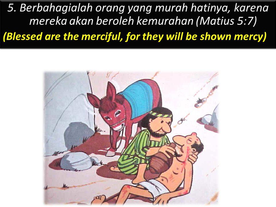 Kemurahan bersumber dari sikap hati yang mengasihani dan mengampuni Samaria yang Murah Hati (Lukas 10:30-37) 1.