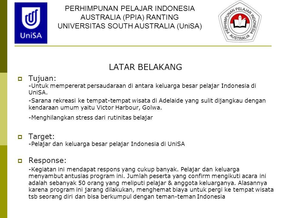 LATAR BELAKANG  Tujuan: -Untuk mempererat persaudaraan di antara keluarga besar pelajar Indonesia di UniSA. -Sarana rekreasi ke tempat-tempat wisata