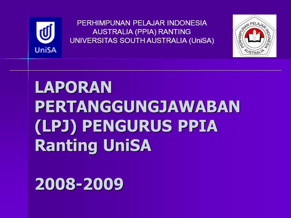 LAPORAN PERTANGGUNGJAWABAN (LPJ) PENGURUS PPIA Ranting UniSA 2008-2009 PERHIMPUNAN PELAJAR INDONESIA AUSTRALIA (PPIA) RANTING UNIVERSITAS SOUTH AUSTRA