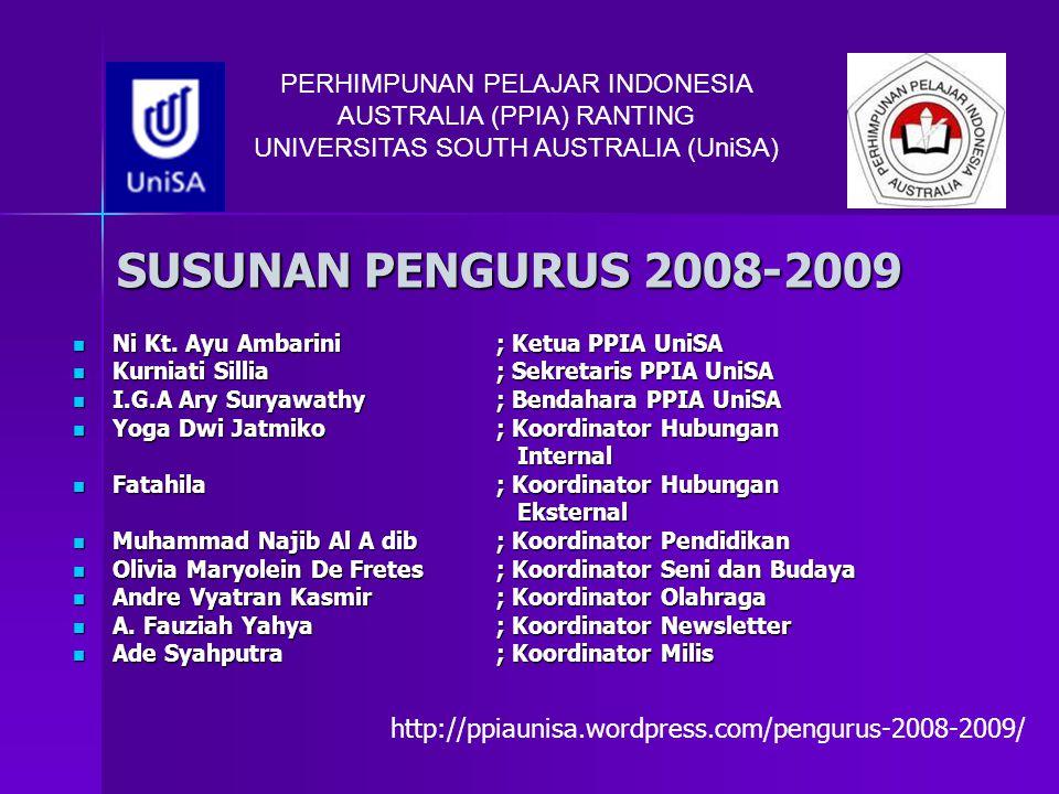 PERHIMPUNAN PELAJAR INDONESIA AUSTRALIA (PPIA) RANTING UNIVERSITAS SOUTH AUSTRALIA (UniSA) PROGRAM KEGIATAN YANG TERLAKSANA 08-09 Total kegiatan terlaksana 2008-2009: Total kegiatan terlaksana 2008-2009: 21 kegiatan Kegiatan selengkapnya: http://ppiaunisa.wordpress.com/laporan-kegiatan-2008-2009/ http://ppiaunisa.wordpress.com/laporan-kegiatan-2008-2009/