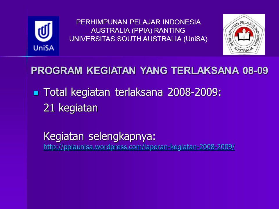 PERHIMPUNAN PELAJAR INDONESIA AUSTRALIA (PPIA) RANTING UNIVERSITAS SOUTH AUSTRALIA (UniSA) PROGRAM KEGIATAN YANG TERLAKSANA 08-09 Total kegiatan terla