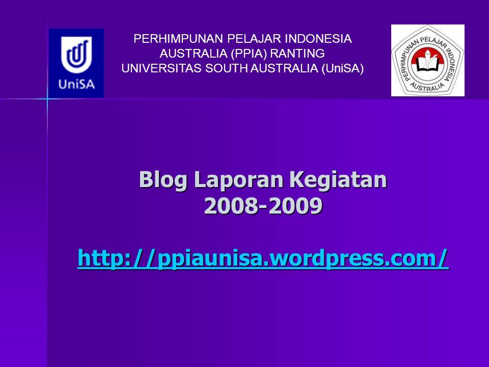 Blog Laporan Kegiatan 2008-2009 http://ppiaunisa.wordpress.com/ http://ppiaunisa.wordpress.com/ PERHIMPUNAN PELAJAR INDONESIA AUSTRALIA (PPIA) RANTING