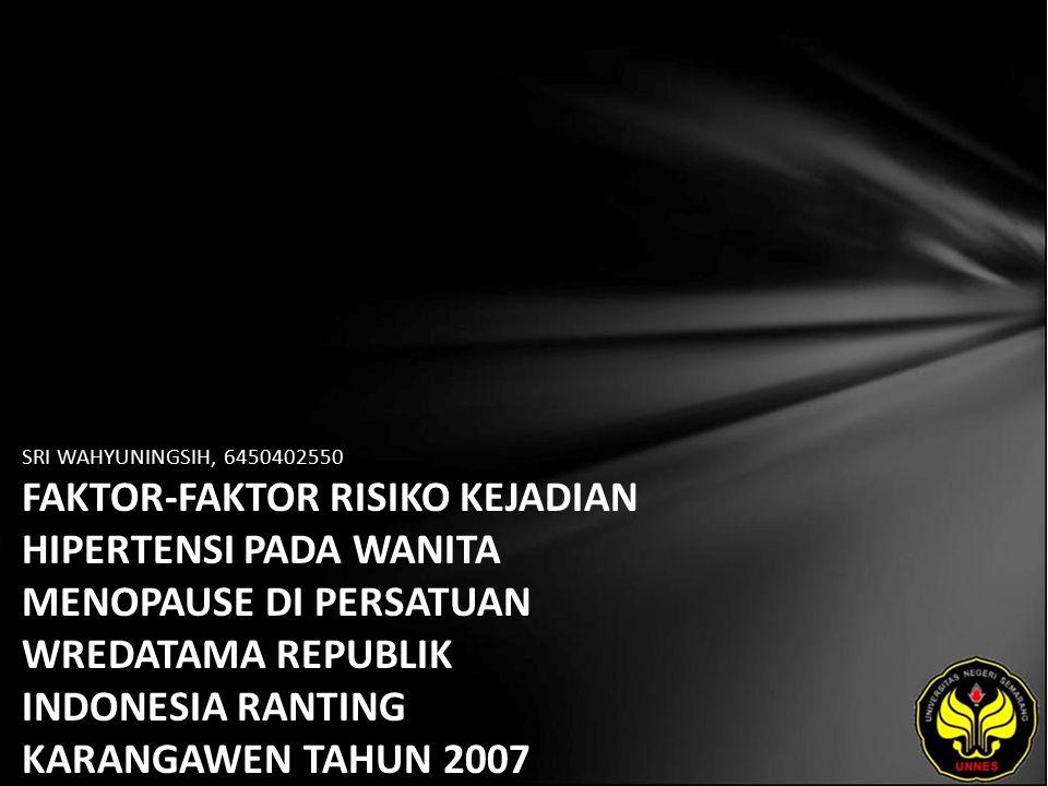 SRI WAHYUNINGSIH, 6450402550 FAKTOR-FAKTOR RISIKO KEJADIAN HIPERTENSI PADA WANITA MENOPAUSE DI PERSATUAN WREDATAMA REPUBLIK INDONESIA RANTING KARANGAW