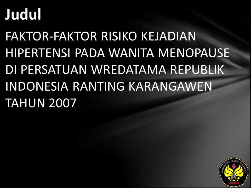 Judul FAKTOR-FAKTOR RISIKO KEJADIAN HIPERTENSI PADA WANITA MENOPAUSE DI PERSATUAN WREDATAMA REPUBLIK INDONESIA RANTING KARANGAWEN TAHUN 2007