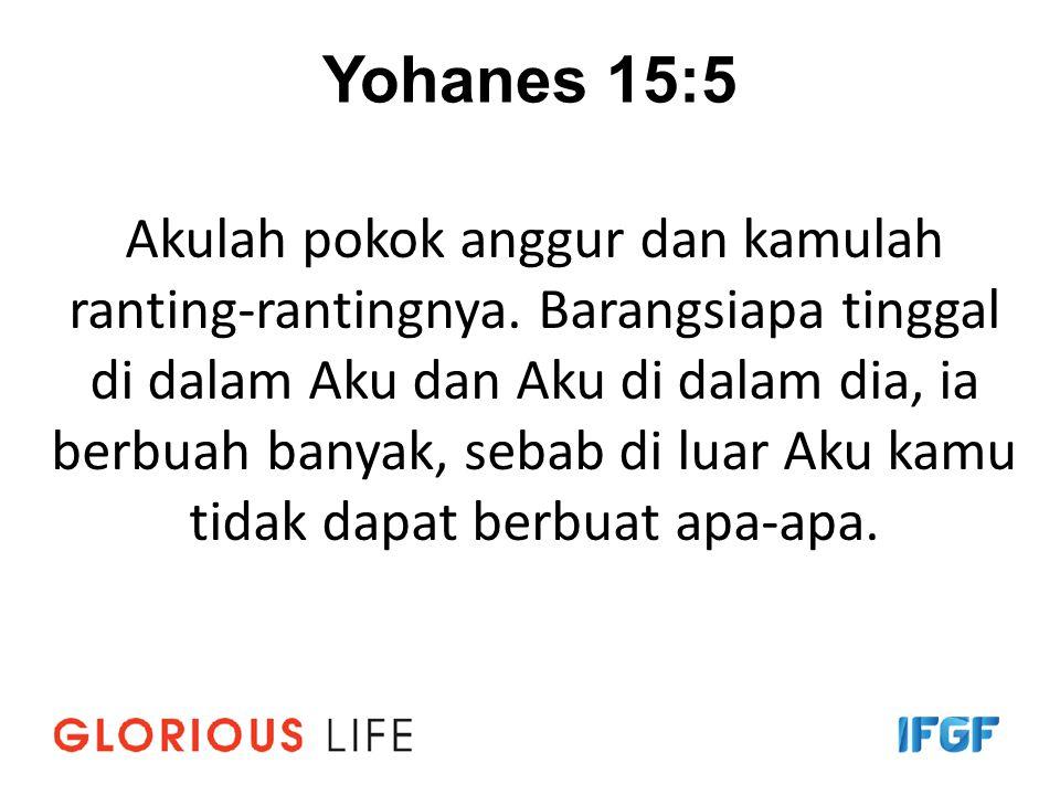 Yohanes 15:5 Akulah pokok anggur dan kamulah ranting-rantingnya. Barangsiapa tinggal di dalam Aku dan Aku di dalam dia, ia berbuah banyak, sebab di lu