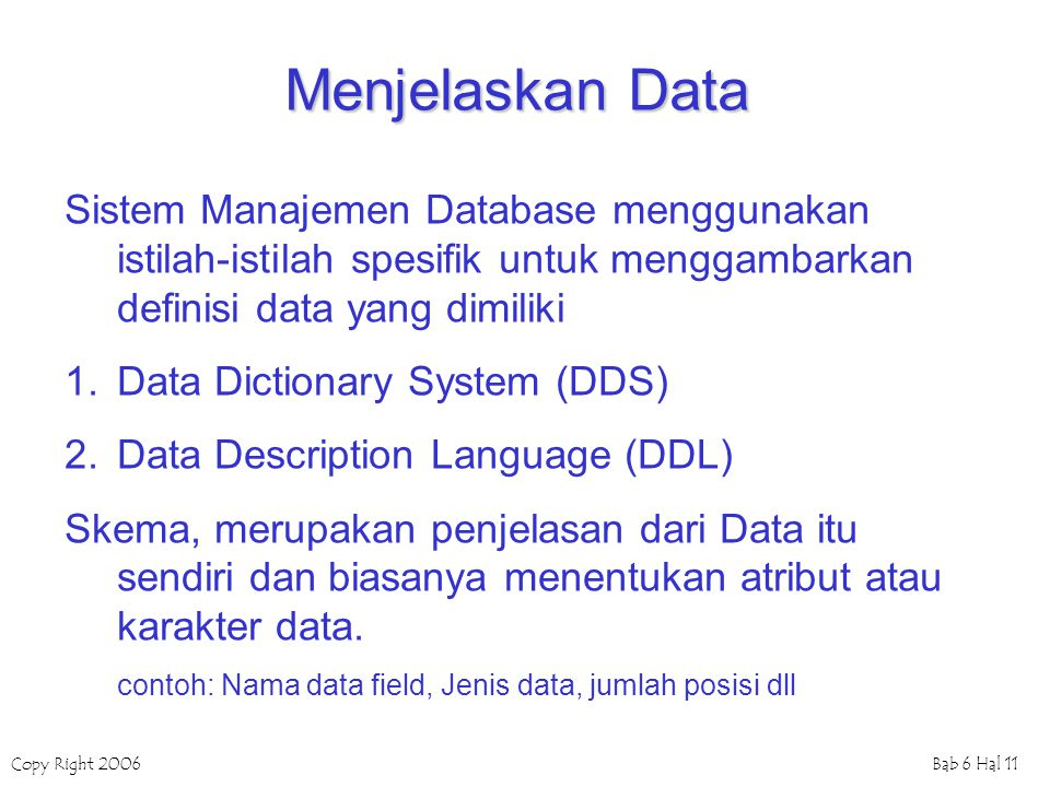 Copy Right 2006Bab 6 Hal 11 Menjelaskan Data Sistem Manajemen Database menggunakan istilah-istilah spesifik untuk menggambarkan definisi data yang dim