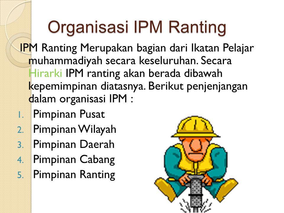 Organisasi IPM Ranting IPM Ranting Merupakan bagian dari Ikatan Pelajar muhammadiyah secara keseluruhan. Secara Hirarki IPM ranting akan berada dibawa