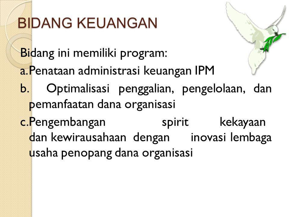 BIDANG KEUANGAN Bidang ini memiliki program: a.Penataan administrasi keuangan IPM b.Optimalisasi penggalian, pengelolaan, dan pemanfaatan dana organis