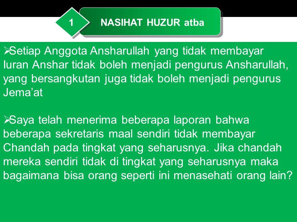 NASIHAT HUZUR atba1  Setiap Anggota Ansharullah yang tidak membayar Iuran Anshar tidak boleh menjadi pengurus Ansharullah, yang bersangkutan juga tid