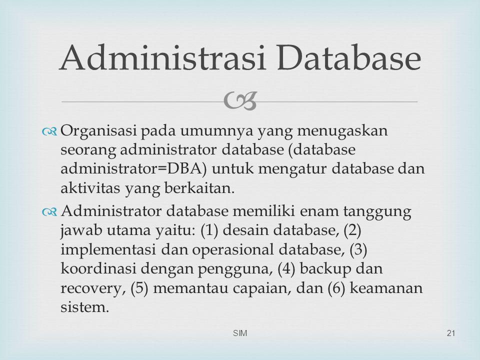   Organisasi pada umumnya yang menugaskan seorang administrator database (database administrator=DBA) untuk mengatur database dan aktivitas yang ber