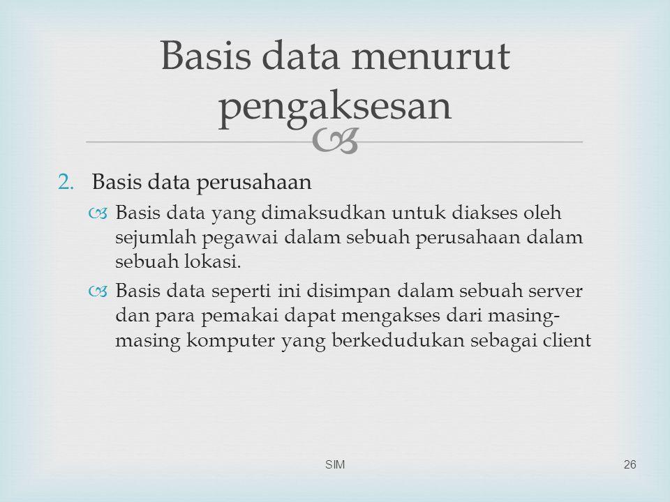  2.Basis data perusahaan  Basis data yang dimaksudkan untuk diakses oleh sejumlah pegawai dalam sebuah perusahaan dalam sebuah lokasi.  Basis data