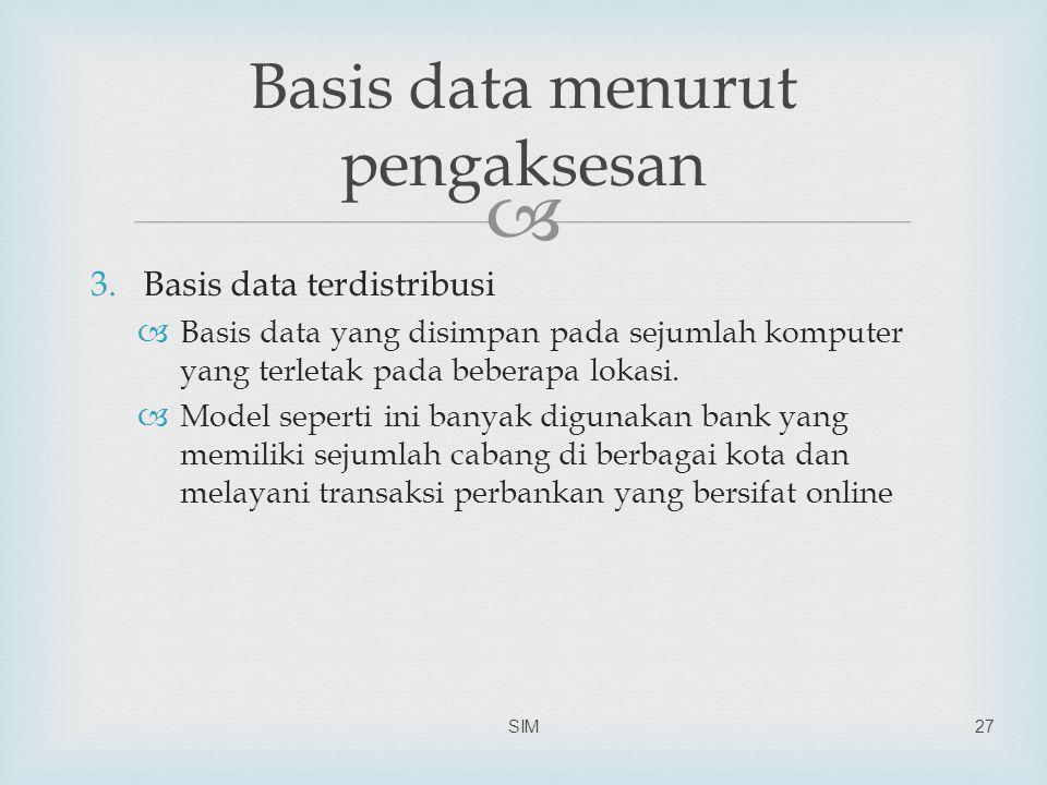  3.Basis data terdistribusi  Basis data yang disimpan pada sejumlah komputer yang terletak pada beberapa lokasi.  Model seperti ini banyak digunaka