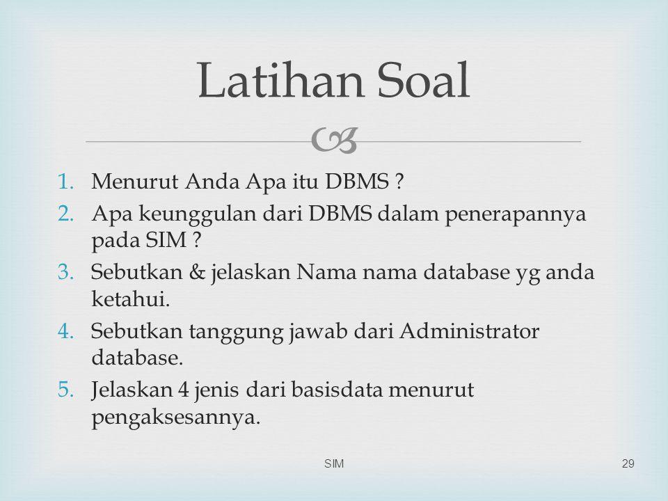  1.Menurut Anda Apa itu DBMS ? 2.Apa keunggulan dari DBMS dalam penerapannya pada SIM ? 3.Sebutkan & jelaskan Nama nama database yg anda ketahui. 4.S