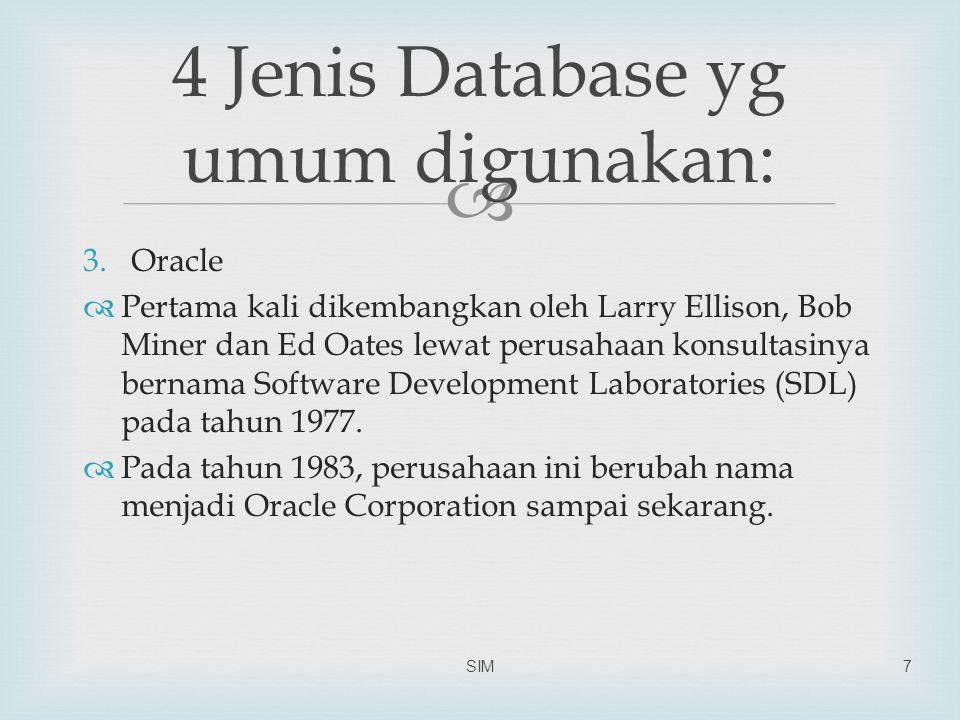  4.Dbase  Dasar file format dBASE, yang dikenal sebagai file.dbf, saat ini merupakan salah satu format yang luas digunakan oleh banyak aplikasi yang membutuhkan format sederhana untuk menyimpan data-data secara terstruktur SIM8 4 Jenis Database yg umum digunakan: