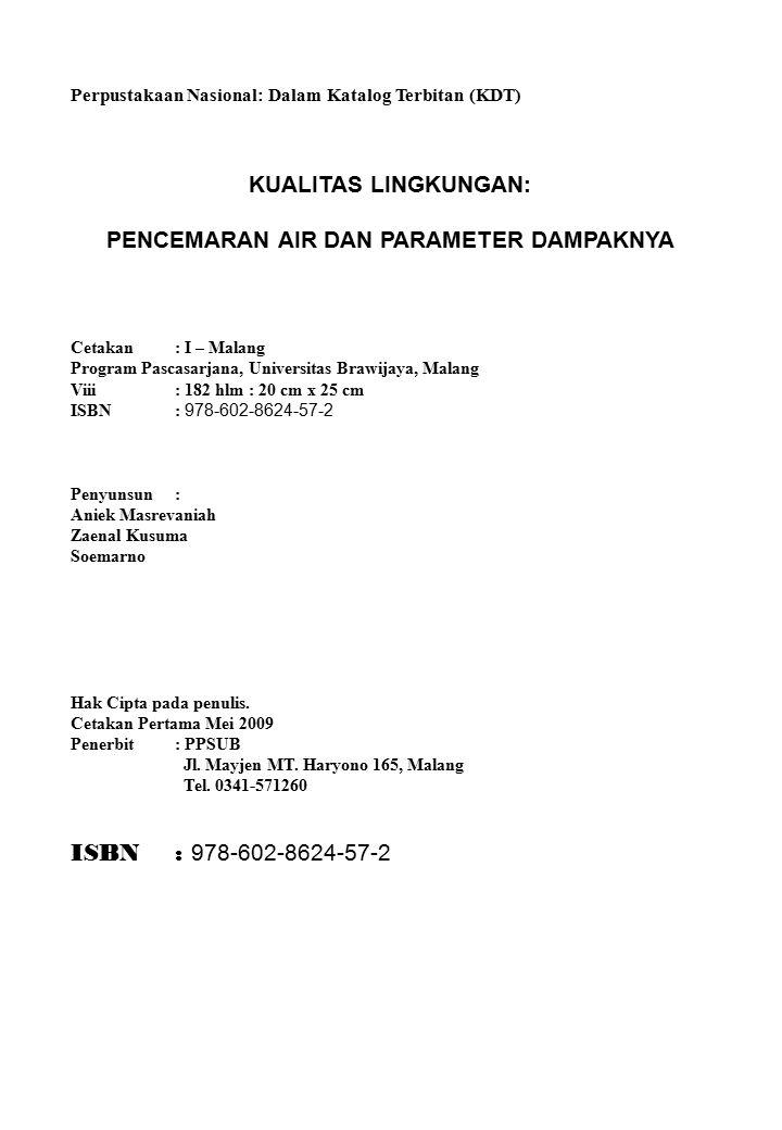 Perpustakaan Nasional: Dalam Katalog Terbitan (KDT) KUALITAS LINGKUNGAN: PENCEMARAN AIR DAN PARAMETER DAMPAKNYA Cetakan : I – Malang Program Pascasarj