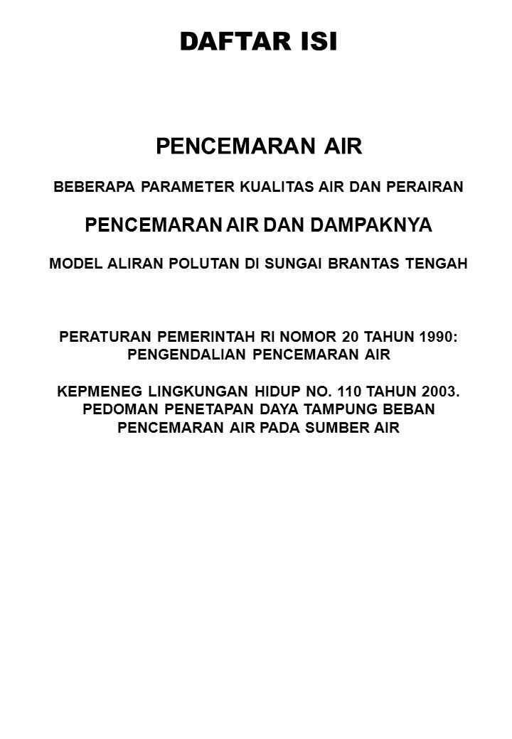 DAFTAR ISI PENCEMARAN AIR BEBERAPA PARAMETER KUALITAS AIR DAN PERAIRAN PENCEMARAN AIR DAN DAMPAKNYA MODEL ALIRAN POLUTAN DI SUNGAI BRANTAS TENGAH PERA