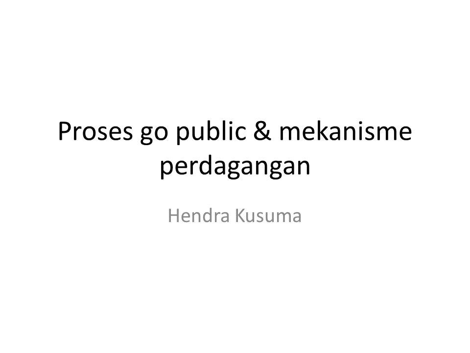 Proses go public & mekanisme perdagangan Hendra Kusuma