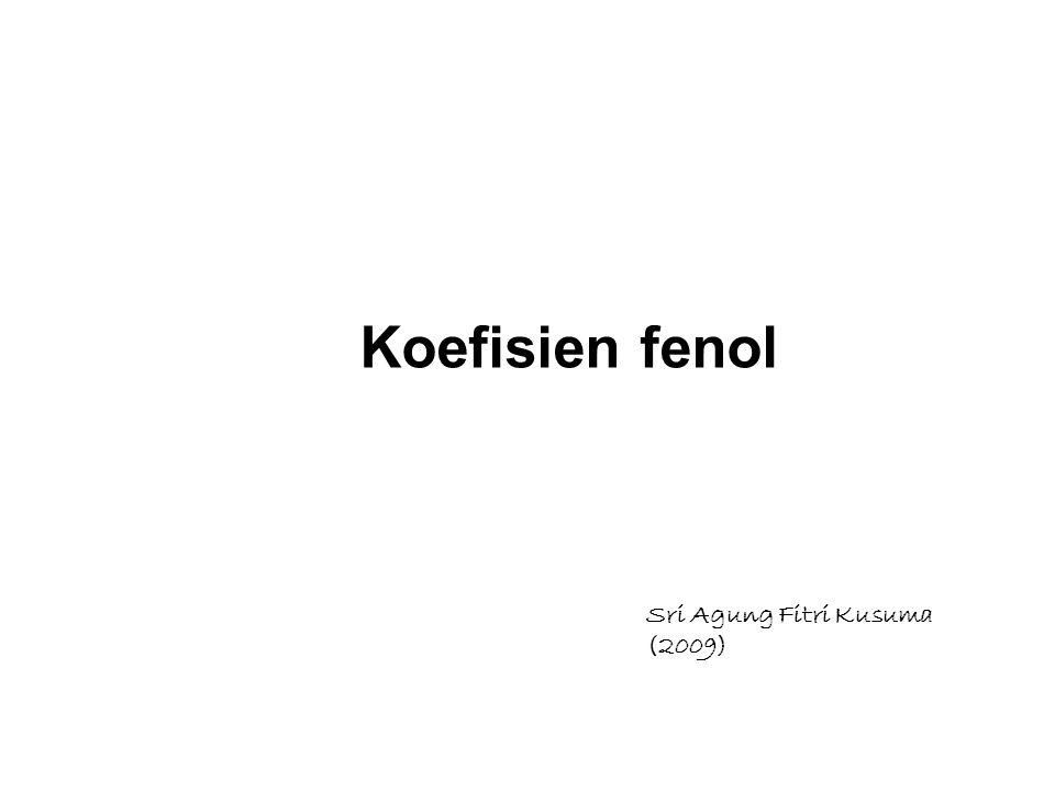 Sri Agung Fitri Kusuma (2009) Koefisien fenol